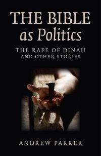 Bible as Politics, The by Andrew Parker