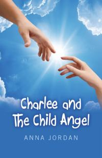 Charlee and the Child Angel by Anna Jordan