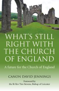 What's Still Right with the Church of England by Canon David Jennings