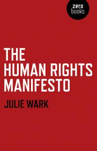 Human Rights Manifesto, The by Julie Wark