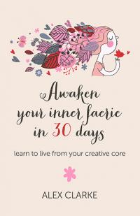 Awaken your inner faerie in 30 days by Alex Clarke