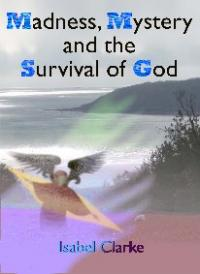 Madness, Mystery and the Survival of God by Isabel Clarke