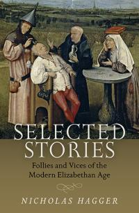 Selected Stories: Follies and Vices of the Modern Elizabethan Age
