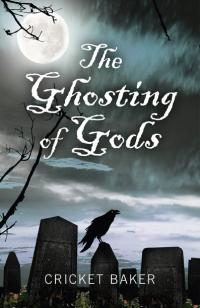 Ghosting of Gods, The by Cricket Baker