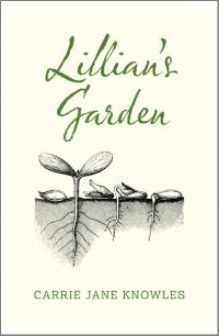 Lillian's Garden by Carrie Jane Knowles