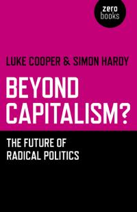 Beyond Capitalism? by Simon Hardy, Luke Cooper