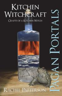 Pagan Portals - Kitchen Witchcraft by Rachel Patterson