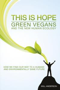 This Is Hope: Green Vegans and the New Human Ecology by Will Anderson