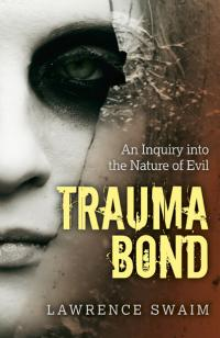 Trauma Bond by Lawrence Swaim