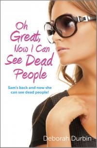 Oh Great, Now I Can See Dead People by Deborah Durbin