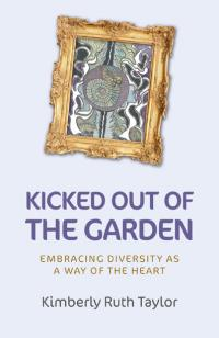 Kicked out of the Garden by Kimberly Ruth Taylor