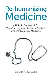 Re-humanizing Medicine by David Raymond Kopacz
