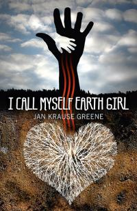 I Call Myself Earth Girl by Jan Krause Greene