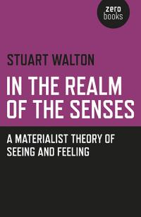 In The Realm of the Senses: A Materialist Theory of Seeing and Feeling by Stuart Walton