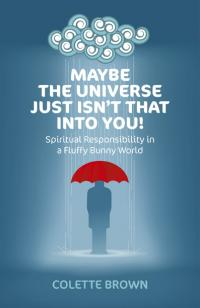 Maybe the Universe Just Isn't That Into You! by Colette Brown