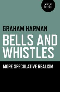 Bells and Whistles by Graham Harman