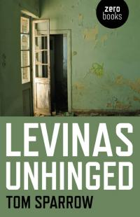 Levinas Unhinged by Tom  Sparrow