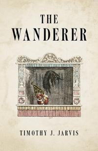 Wanderer, The by Timothy J. Jarvis