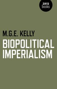 Biopolitical Imperialism by Mark G. E. Kelly