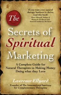 Secrets of Spiritual Marketing, The by Lawrence Ellyard