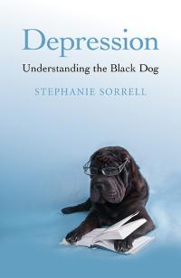 Depression: Understanding the Black Dog  by Stephanie June Sorrell
