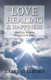 Love, Healing and Happiness by Larry Culliford