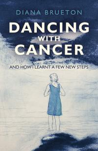 Dancing with Cancer by Diana Brueton