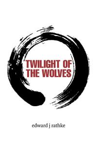 Twilight of the Wolves by edward j rathke