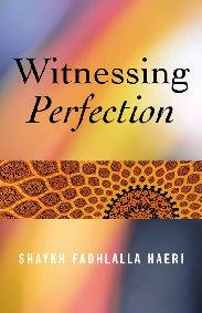 Witnessing Perfection by Shaykh Fadhlalla Haeri