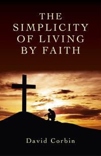 Simplicity of Living by Faith, The by David Corbin
