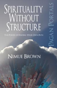 Pagan Portals - Spirituality Without Structure by Nimue Brown