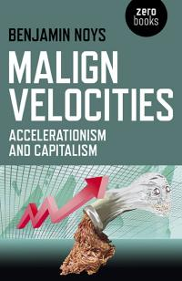 Malign Velocities by Benjamin Noys