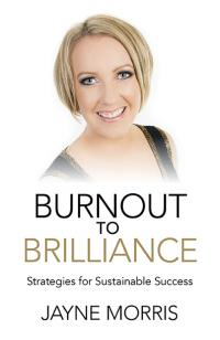 Burnout to Brilliance by Jayne Morris