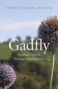 Gadfly: Reading Church Through Reading Jesus by John George Arthur