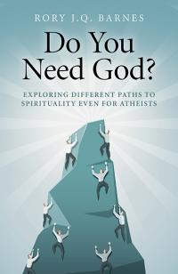 Do You Need God? by Rory J.Q. Barnes