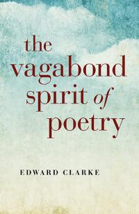 Vagabond Spirit of Poetry, The by Edward Clarke