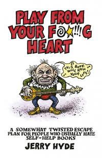 Play From Your F*****g Heart by Jerry Hyde