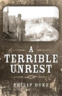 Terrible Unrest, A by Philip Duke