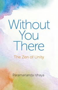 Without You There by Paramananda Ishaya