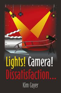 Lights! Camera! Dissatisfaction... by Kim Cayer