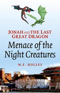 Jonah and the Last Great Dragon: Menace of the Night Creatures by M.E. Holley