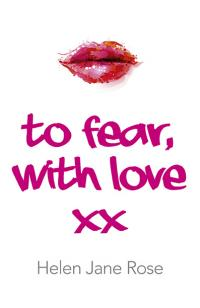 To Fear, With Love by Helen  Jane Rose