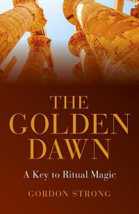 The Golden Dawn -  A Key to Ritual Magic by Gordon Strong