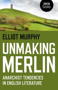 Unmaking Merlin by Elliot Murphy
