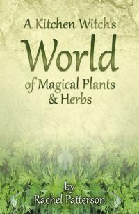 Kitchen Witch's World of Magical Herbs & Plants, A by Rachel Patterson