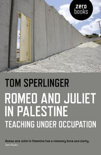 Romeo and Juliet in Palestine by Tom Sperlinger