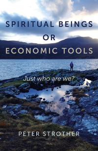 Spiritual Beings or Economic Tools by Peter Strother