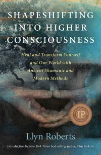 Shapeshifting into Higher Consciousness by Llyn Roberts
