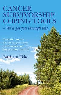 Cancer Survivorship Coping Tools - We'll get you through this by Barbara Tako