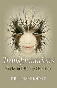 Transformations: Stories to Tell in the Classroom